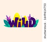 wild inscription with leaves ... | Shutterstock .eps vector #1649614753