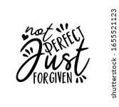 Not Perfect Just Forgiven ...