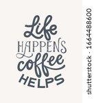 life happens coffee helps  hand ... | Shutterstock .eps vector #1664488600