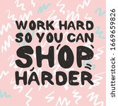work hard  so you can shop... | Shutterstock .eps vector #1669659826