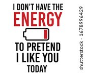 i don't have energry to pretend ...   Shutterstock .eps vector #1678996429
