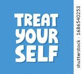 treat yourself quote. hand... | Shutterstock .eps vector #1686540253