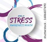 April Is Stress Awareness Month....