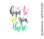 hope to see you there   hand... | Shutterstock .eps vector #1697511250