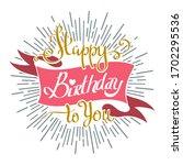 hand drawn happy birthday to... | Shutterstock .eps vector #1702295536