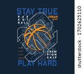 stay true  basket ball sports... | Shutterstock .eps vector #1702625110
