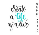 create a life you love   hand... | Shutterstock .eps vector #1702750939