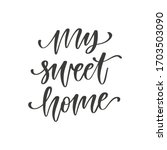 my sweet home   hand drawn... | Shutterstock .eps vector #1703503090