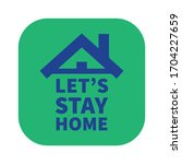 let's stay home icon. stay home ... | Shutterstock .eps vector #1704227659
