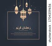 ramadan kareem greeting card... | Shutterstock .eps vector #1704359656