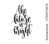 the future is bright   hand... | Shutterstock .eps vector #1704972673