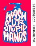 """hand drawn """"wash your stupid... 