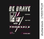 be brave graphic typography... | Shutterstock .eps vector #1705579129