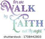 for we walk by faith bible... | Shutterstock .eps vector #1708442803