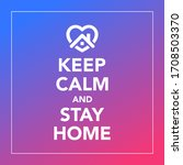 keep calm and stay at home  ... | Shutterstock .eps vector #1708503370