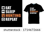 Eat Sleep Hunting Repeat...