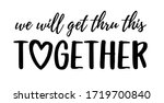 we will get thru this together. ... | Shutterstock .eps vector #1719700840