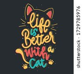 Life Is Better With A Cat....