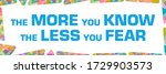 more you know less you fear... | Shutterstock . vector #1729903573