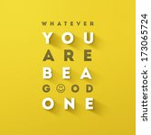 whatever you are be a good one... | Shutterstock . vector #173065724
