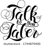 lettering talk to you later | Shutterstock .eps vector #1744870400