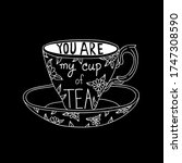 you are my cup of tea lettering ... | Shutterstock .eps vector #1747308590