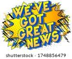 we've got great news   comic... | Shutterstock .eps vector #1748856479