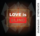 Quote About Love  Love Is Blind ...
