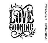 love cooking  typography vector ... | Shutterstock .eps vector #1750905869