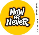 now or never hand drawn vector...   Shutterstock .eps vector #1757327576