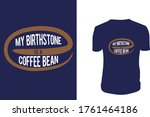 My Birthstone Is A Coffee Bean...