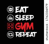 eat  sleep  gym  repeat.... | Shutterstock .eps vector #1762336979