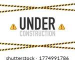 Warning Tape Under Construction ...