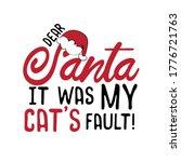 Dear Santa It Was My Cat's...