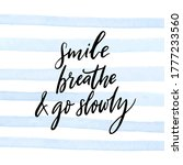 Smile  Breathe And Go Slowly....