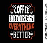 coffee makes everything better  ... | Shutterstock .eps vector #1784082626