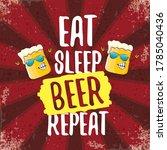 eat sleep beer repeat vector... | Shutterstock .eps vector #1785040436