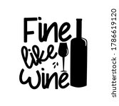 fine like wine   text with...   Shutterstock .eps vector #1786619120