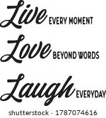 Live Every Moment Love Beyond...