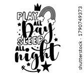 play all day  sleep all night   ... | Shutterstock .eps vector #1790749373