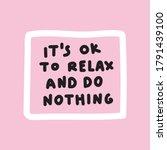 lettering   it's ok to relax... | Shutterstock .eps vector #1791439100