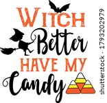 witch better have my candy... | Shutterstock .eps vector #1793202979