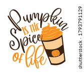 pumpkin is the spice of life ... | Shutterstock .eps vector #1793791129