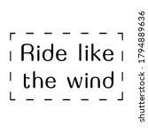 ride like the wind. vector quote | Shutterstock .eps vector #1794889636