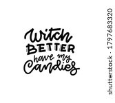 witch better have my candy.... | Shutterstock .eps vector #1797683320