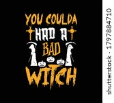 you coulda had a bad witch... | Shutterstock .eps vector #1797884710
