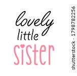 lovely little sister  lettering ...   Shutterstock .eps vector #1798782256