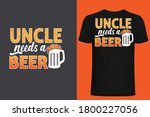 uncle needs a beer t shirt... | Shutterstock .eps vector #1800227056