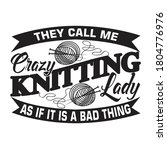 Knitting Quote. They Call Me...