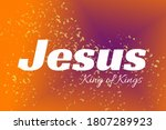 Jesus  King Of Kings Text For...